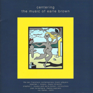Centering: The Music of Earle Brown cover